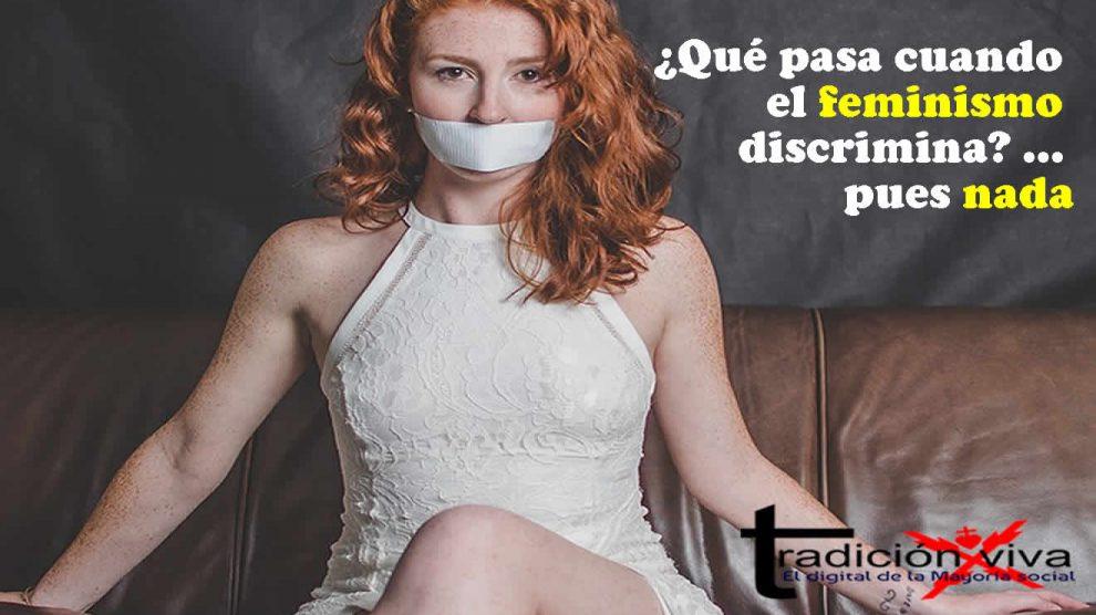 Qué Pasa Cuando El Feminismo Discrimina Pues Nada Tradicion Viva
